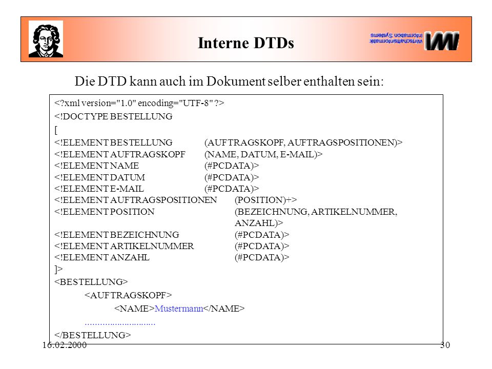 16.02.200030 Interne DTDs <!DOCTYPE BESTELLUNG [ ]> Mustermann.............................