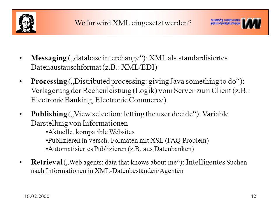 """16.02.200042 Wofür wird XML eingesetzt werden? Messaging (""""database interchange""""): XML als standardisiertes Datenaustauschformat (z.B.: XML/EDI) Proce"""