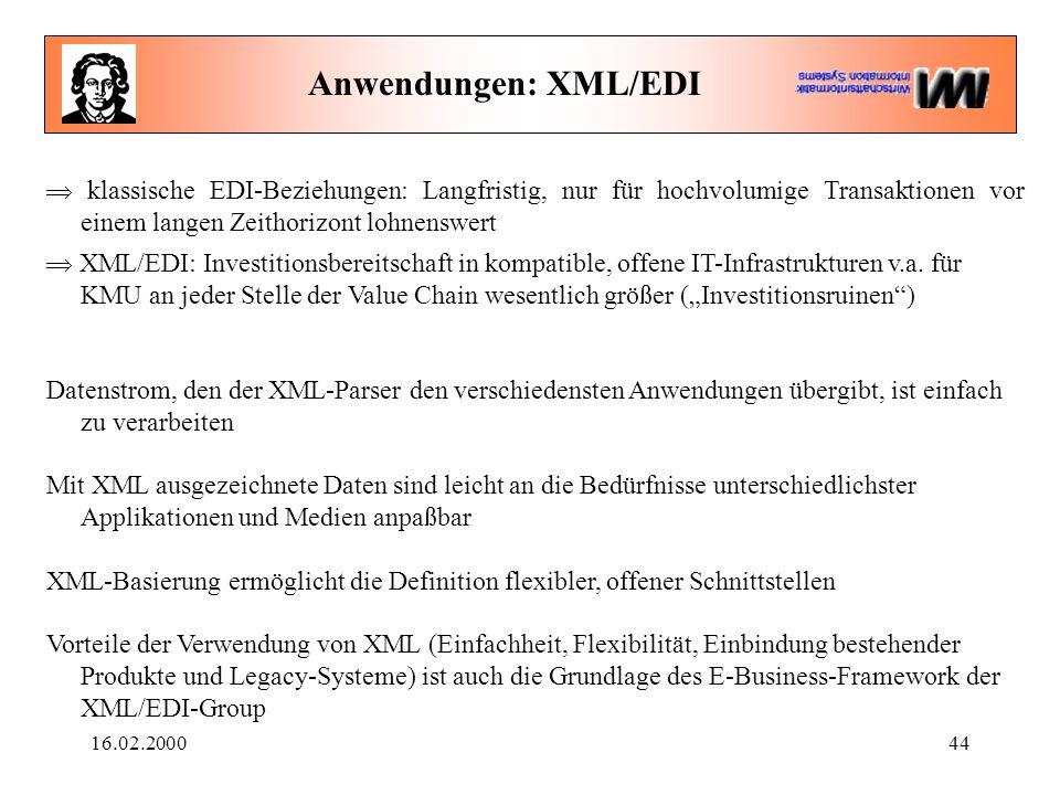 16.02.200044 Anwendungen: XML/EDI  klassische EDI-Beziehungen: Langfristig, nur für hochvolumige Transaktionen vor einem langen Zeithorizont lohnenswert  XML/EDI: Investitionsbereitschaft in kompatible, offene IT-Infrastrukturen v.a.