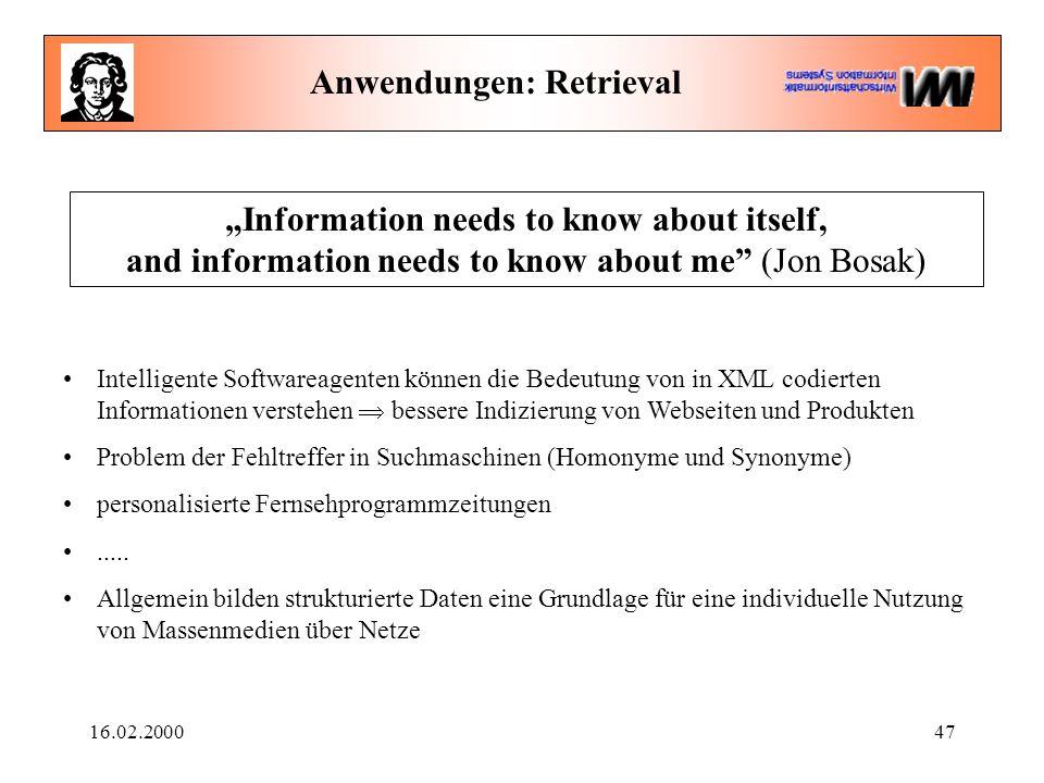 "16.02.200047 Anwendungen: Retrieval ""Information needs to know about itself, and information needs to know about me"" (Jon Bosak) Intelligente Software"