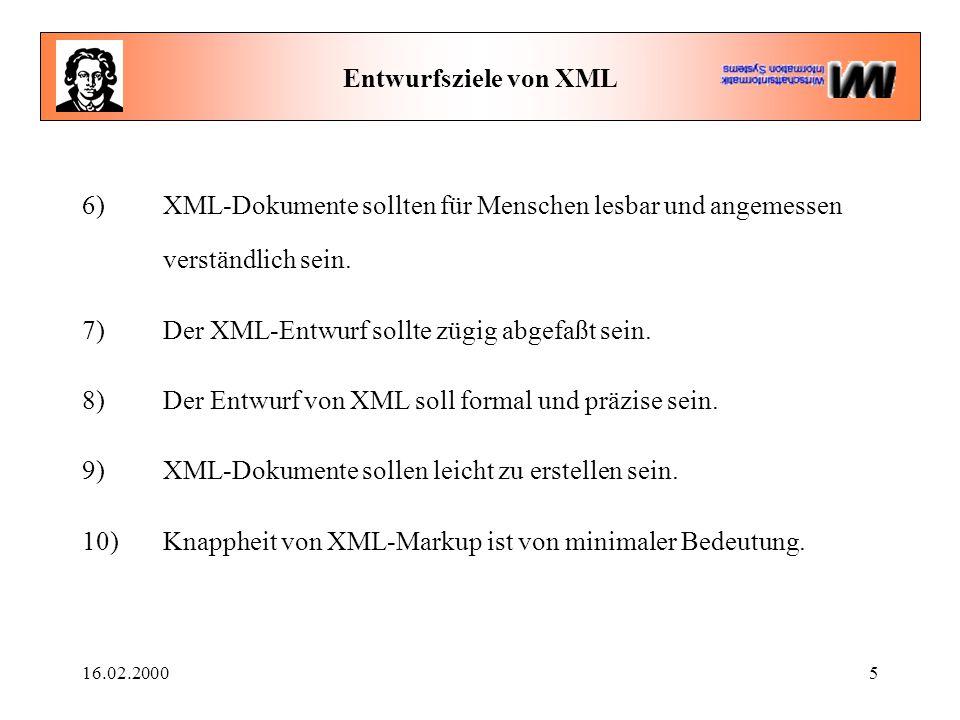 16.02.20005 Entwurfsziele von XML 6) XML-Dokumente sollten für Menschen lesbar und angemessen verständlich sein. 7) Der XML-Entwurf sollte zügig abgef