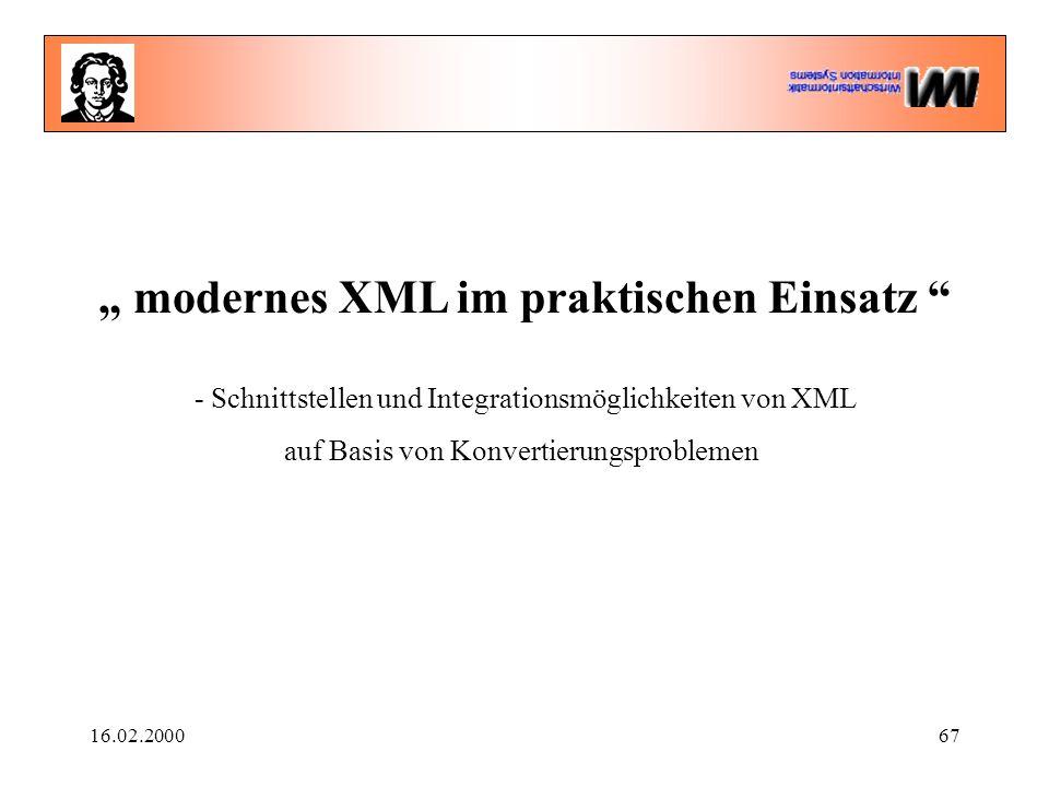 """16.02.200067 """" modernes XML im praktischen Einsatz - Schnittstellen und Integrationsmöglichkeiten von XML auf Basis von Konvertierungsproblemen"""