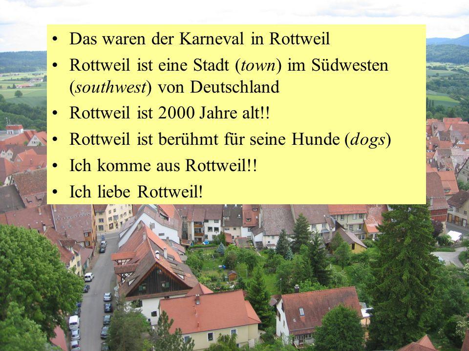 Das war der Karneval in Rottweil Rottweil ist eine Stadt (town) im Südwesten (southwest) von Deutschland Rottweil ist 2000 Jahre alt!.