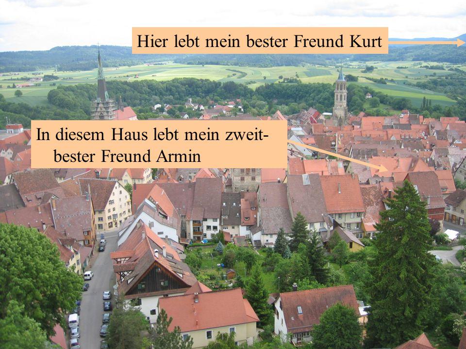 Hier lebt mein bester Freund Kurt In diesem Haus lebt mein zweit- bester Freund Armin