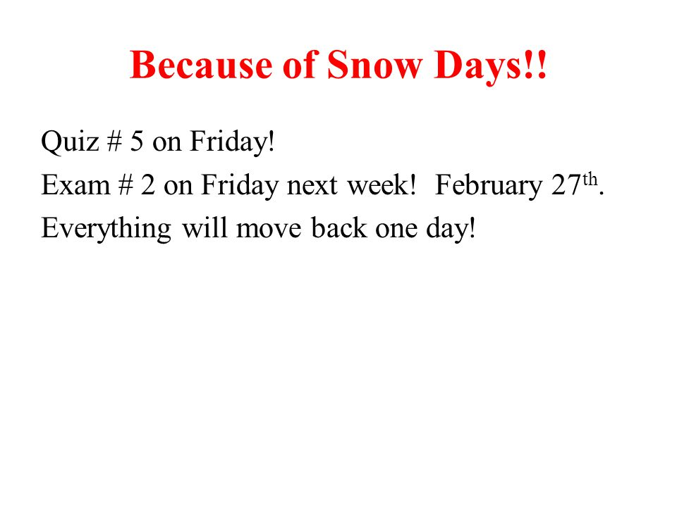 Because of Snow Days!.Quiz # 5 on Friday. Exam # 2 on Friday next week.