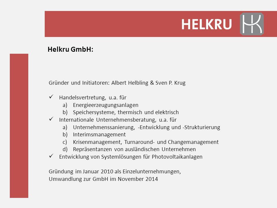 Helkru GmbH: Gründer und Initiatoren: Albert Helbling & Sven P. Krug Handelsvertretung, u.a. für a)Energieerzeugungsanlagen b)Speichersysteme, thermis