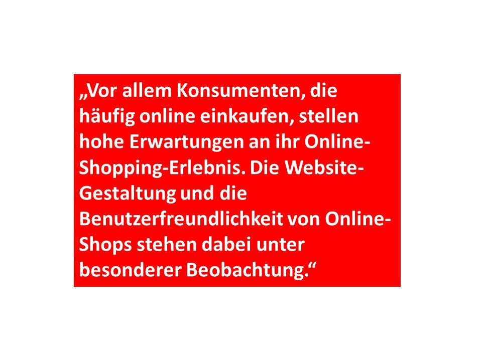 """""""Vor allem Konsumenten, die häufig online einkaufen, stellen hohe Erwartungen an ihr Online- Shopping-Erlebnis."""