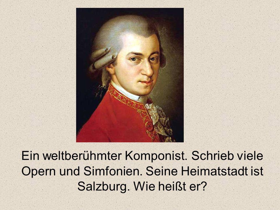 Ein weltberühmter Komponist.Schrieb viele Opern und Simfonien.