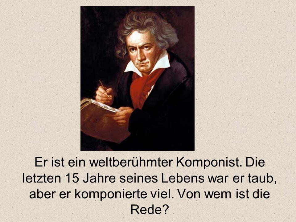 Er ist ein weltberühmter Komponist.