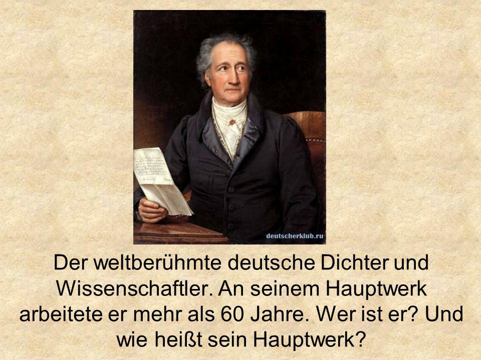Der weltberühmte deutsche Dichter und Wissenschaftler.