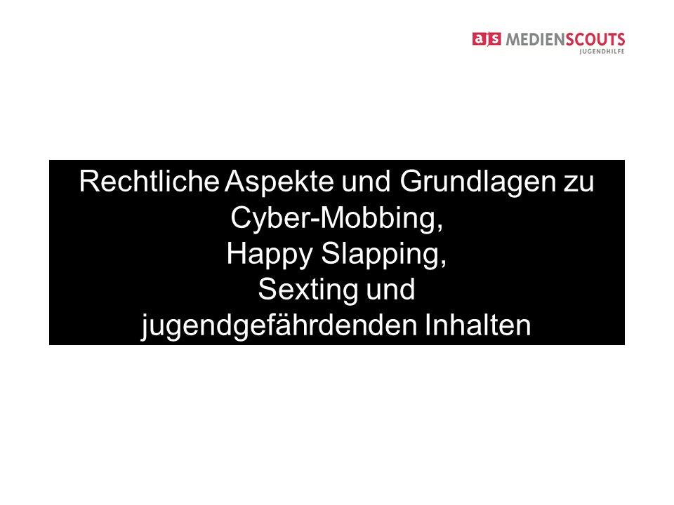Rechtliche Aspekte und Grundlagen zu Cyber-Mobbing, Happy Slapping, Sexting und jugendgefährdenden Inhalten