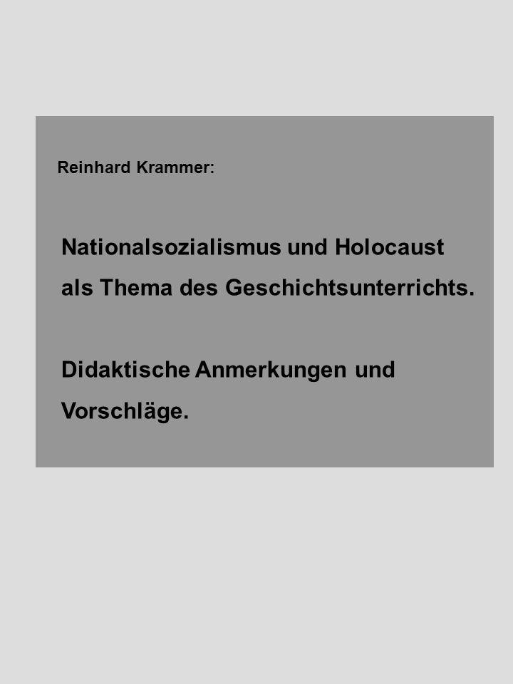 Reinhard Krammer: Nationalsozialismus und Holocaust als Thema des Geschichtsunterrichts. Didaktische Anmerkungen und Vorschläge.
