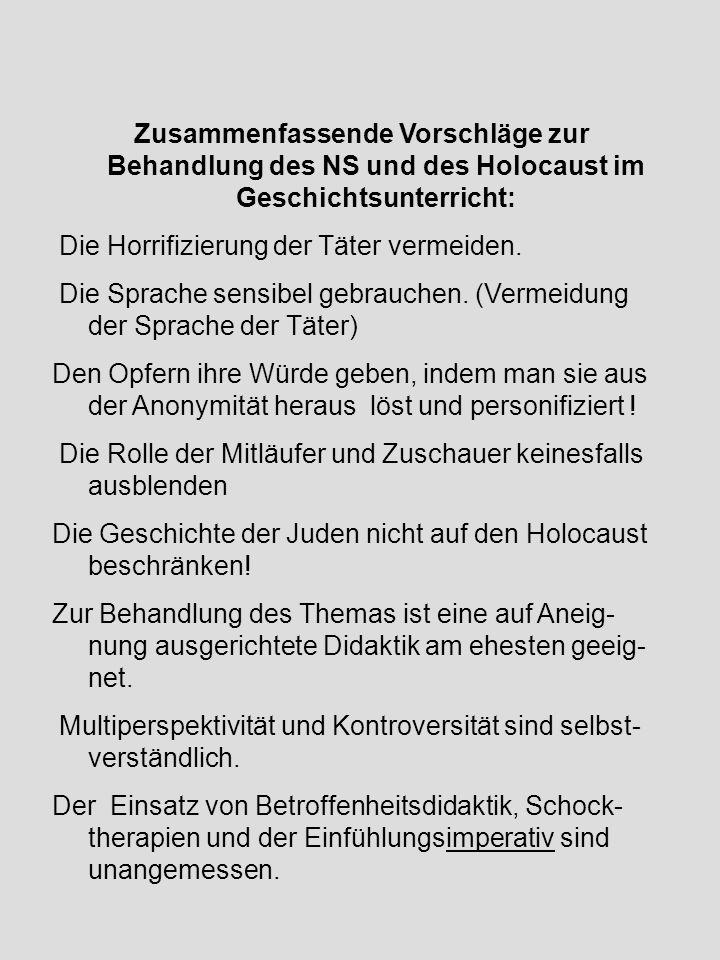 Zusammenfassende Vorschläge zur Behandlung des NS und des Holocaust im Geschichtsunterricht: Die Horrifizierung der Täter vermeiden. Die Sprache sensi