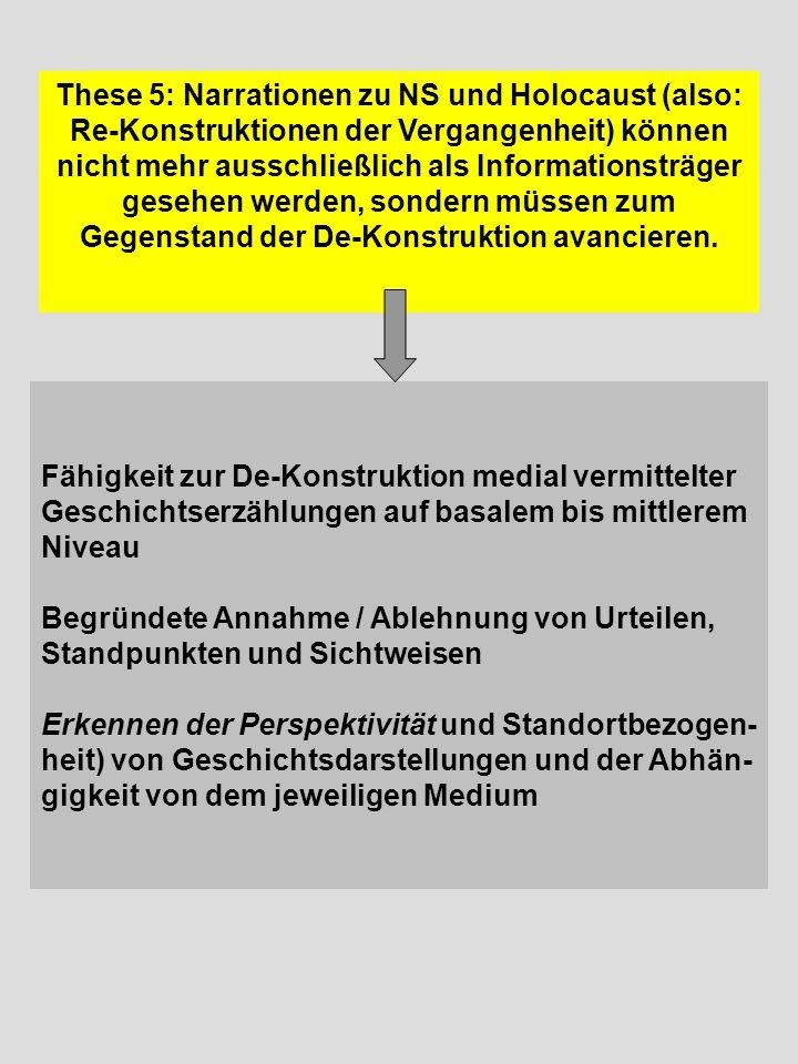 These 5: Narrationen zu NS und Holocaust (also: Re-Konstruktionen der Vergangenheit) können nicht mehr ausschließlich als Informationsträger gesehen w