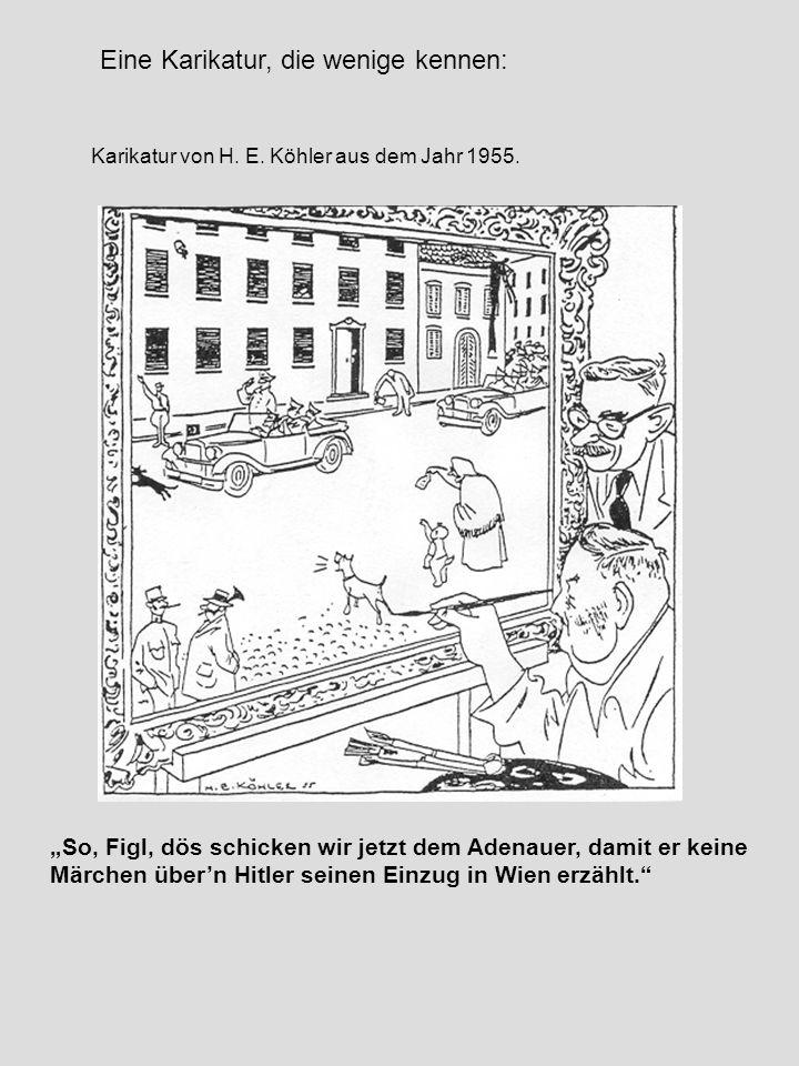 """""""So, Figl, dös schicken wir jetzt dem Adenauer, damit er keine Märchen über'n Hitler seinen Einzug in Wien erzählt."""" Karikatur von H. E. Köhler aus de"""