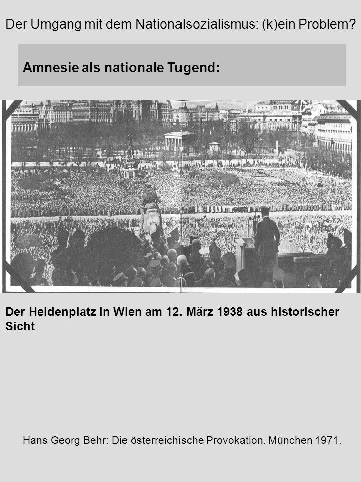 Amnesie als nationale Tugend: Hans Georg Behr: Die österreichische Provokation. München 1971. Der Heldenplatz in Wien am 12. März 1938 aus historische