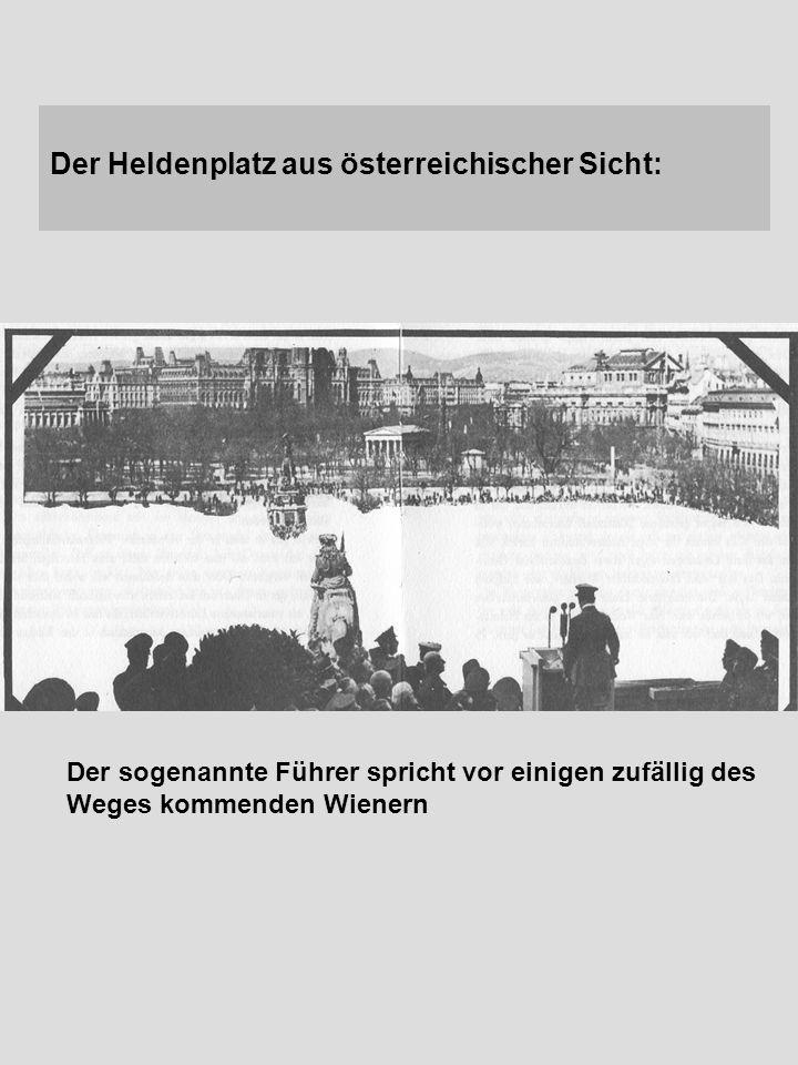 Der Heldenplatz aus österreichischer Sicht: Der sogenannte Führer spricht vor einigen zufällig des Weges kommenden Wienern