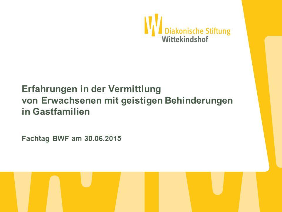 Erfahrungen in der Vermittlung von Erwachsenen mit geistigen Behinderungen in Gastfamilien Fachtag BWF am 30.06.2015