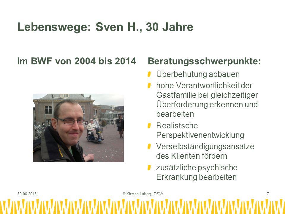 Lebenswege: Sven H., 30 Jahre Im BWF von 2004 bis 2014Beratungsschwerpunkte: Überbehütung abbauen hohe Verantwortlichkeit der Gastfamilie bei gleichze
