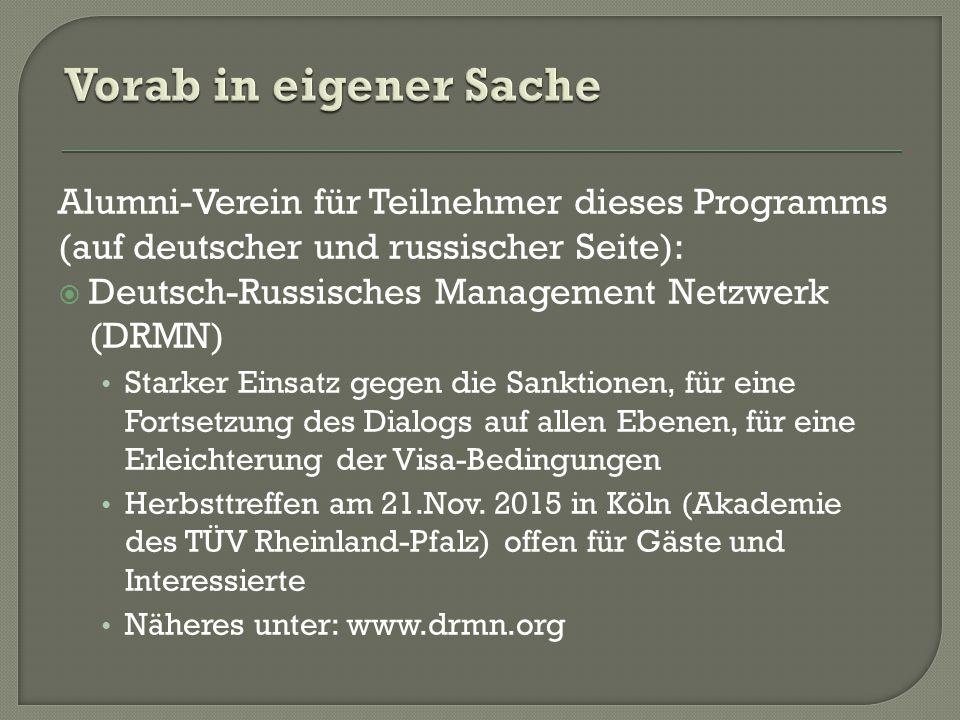 Alumni-Verein für Teilnehmer dieses Programms (auf deutscher und russischer Seite):  Deutsch-Russisches Management Netzwerk (DRMN) Starker Einsatz gegen die Sanktionen, für eine Fortsetzung des Dialogs auf allen Ebenen, für eine Erleichterung der Visa-Bedingungen Herbsttreffen am 21.Nov.