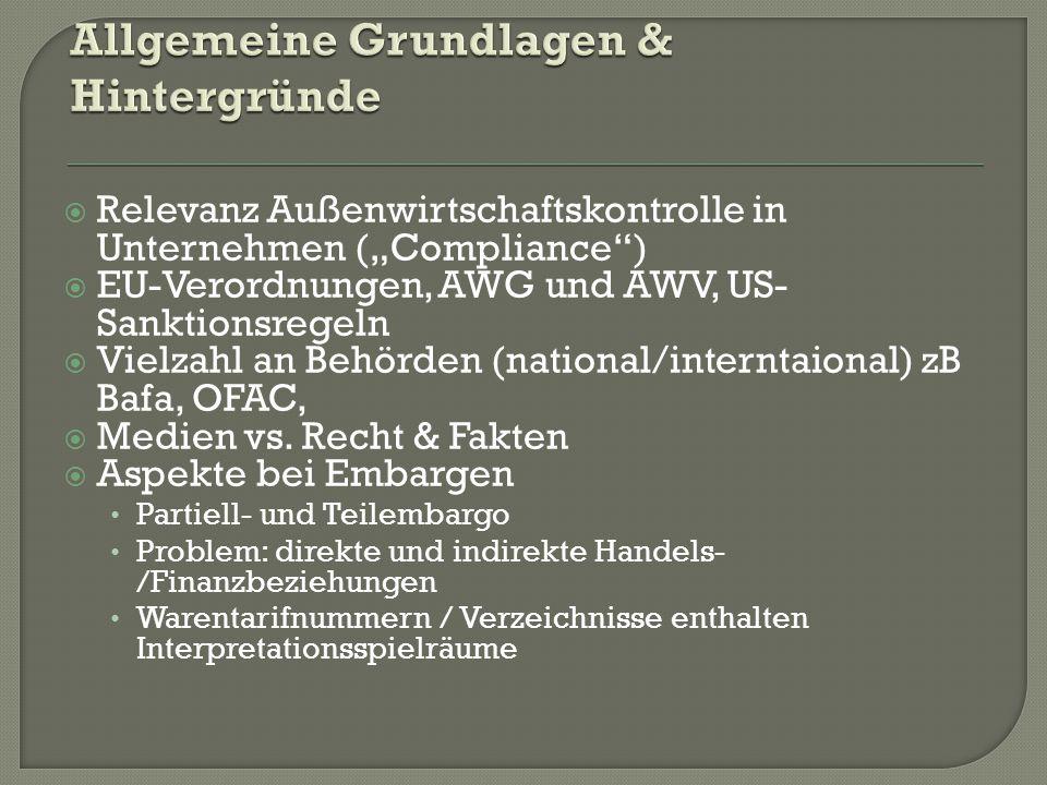 """ Relevanz Außenwirtschaftskontrolle in Unternehmen (""""Compliance )  EU-Verordnungen, AWG und AWV, US- Sanktionsregeln  Vielzahl an Behörden (national/interntaional) zB Bafa, OFAC,  Medien vs."""