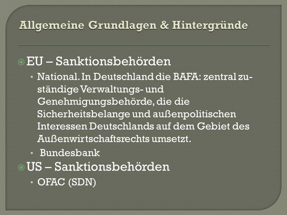  EU – Sanktionsbehörden National. In Deutschland die BAFA: zentral zu- ständige Verwaltungs- und Genehmigungsbehörde, die die Sicherheitsbelange und