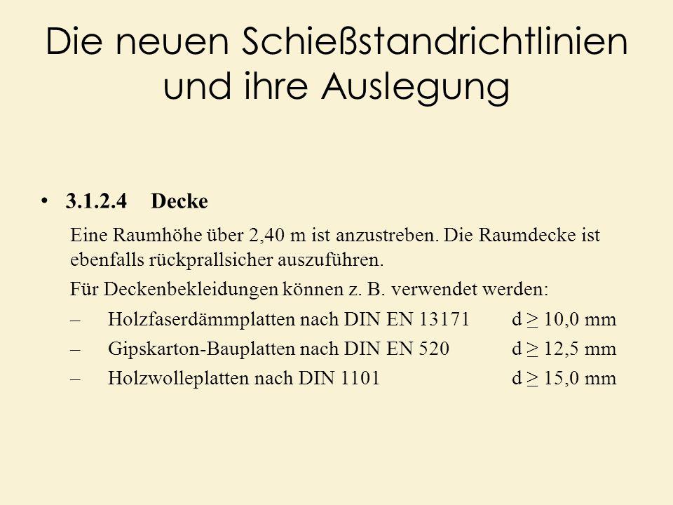 Die neuen Schießstandrichtlinien und ihre Auslegung 3.1.2.4 Decke Eine Raumhöhe über 2,40 m ist anzustreben. Die Raumdecke ist ebenfalls rückprallsich