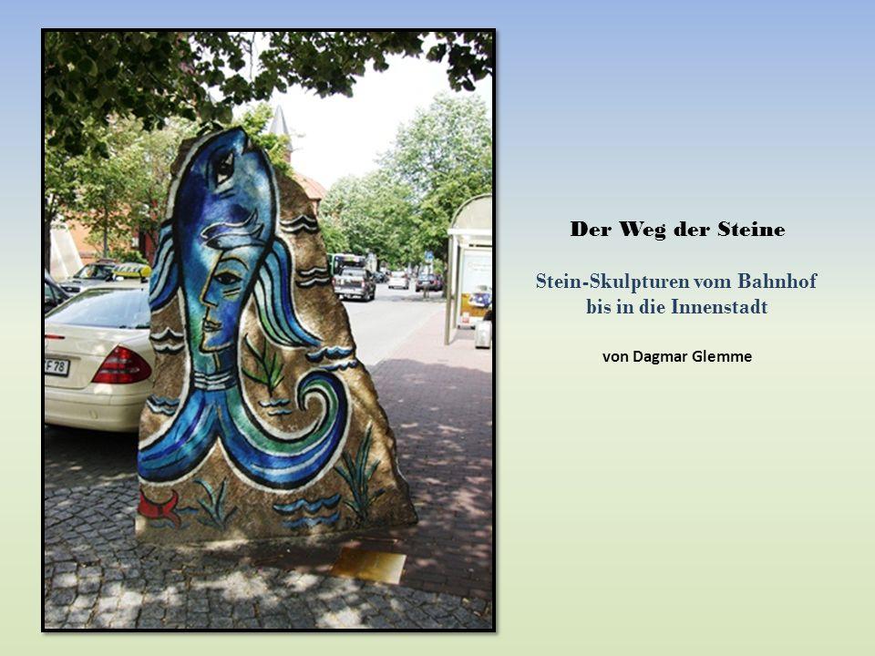 Der Weg der Steine Stein-Skulpturen vom Bahnhof bis in die Innenstadt von Dagmar Glemme