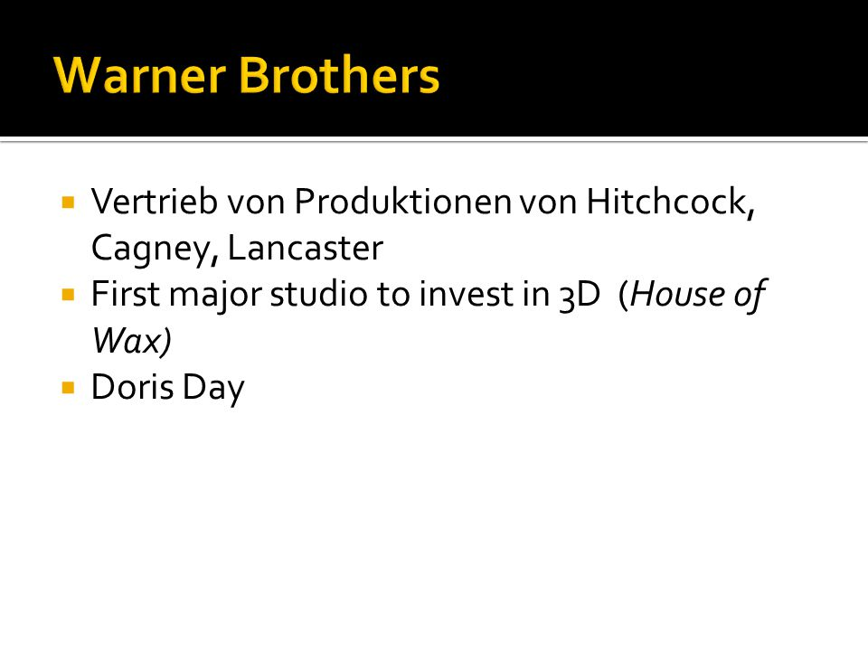  Vertrieb von Produktionen von Hitchcock, Cagney, Lancaster  First major studio to invest in 3D (House of Wax)  Doris Day