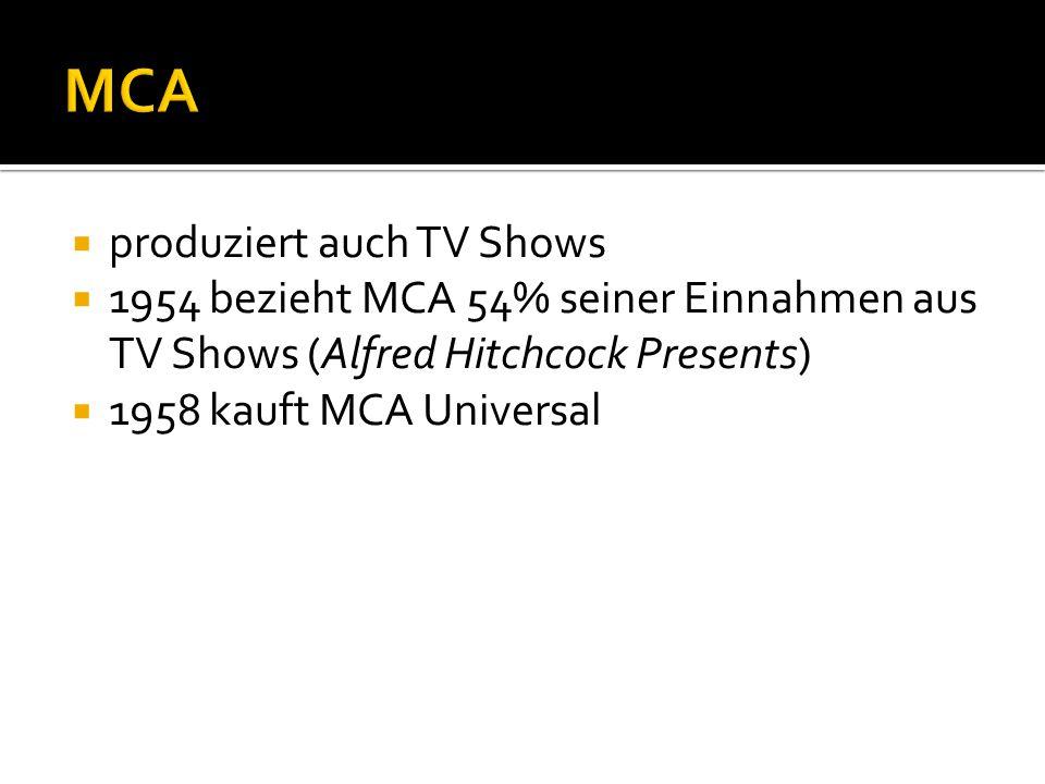 produziert auch TV Shows  1954 bezieht MCA 54% seiner Einnahmen aus TV Shows (Alfred Hitchcock Presents)  1958 kauft MCA Universal