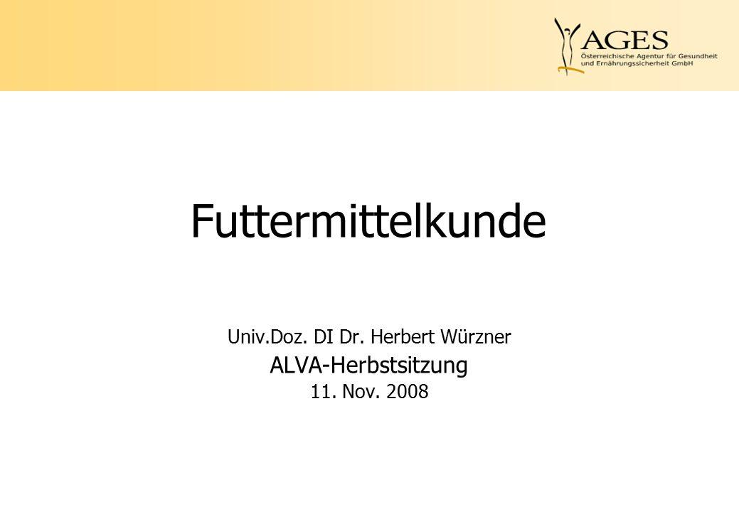Futtermittelkunde Univ.Doz. DI Dr. Herbert Würzner ALVA-Herbstsitzung 11. Nov. 2008