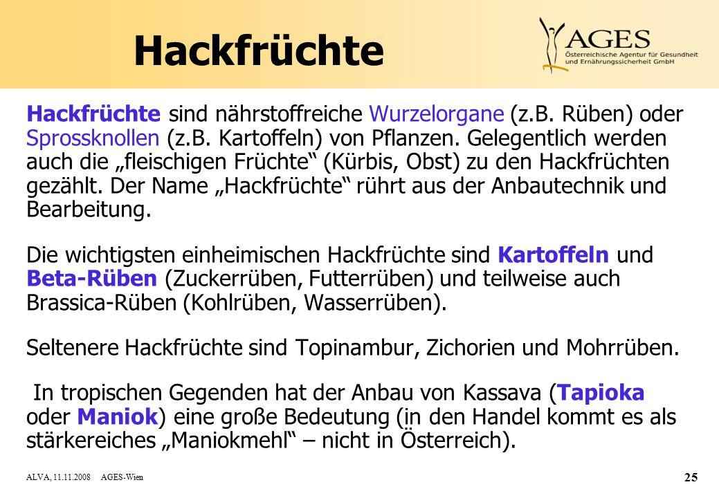ALVA, 11.11.2008 AGES-Wien 25 Hackfrüchte Hackfrüchte sind nährstoffreiche Wurzelorgane (z.B.