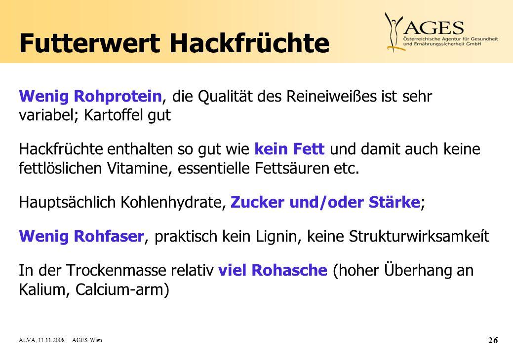 ALVA, 11.11.2008 AGES-Wien 26 Futterwert Hackfrüchte Wenig Rohprotein, die Qualität des Reineiweißes ist sehr variabel; Kartoffel gut Hackfrüchte enthalten so gut wie kein Fett und damit auch keine fettlöslichen Vitamine, essentielle Fettsäuren etc.