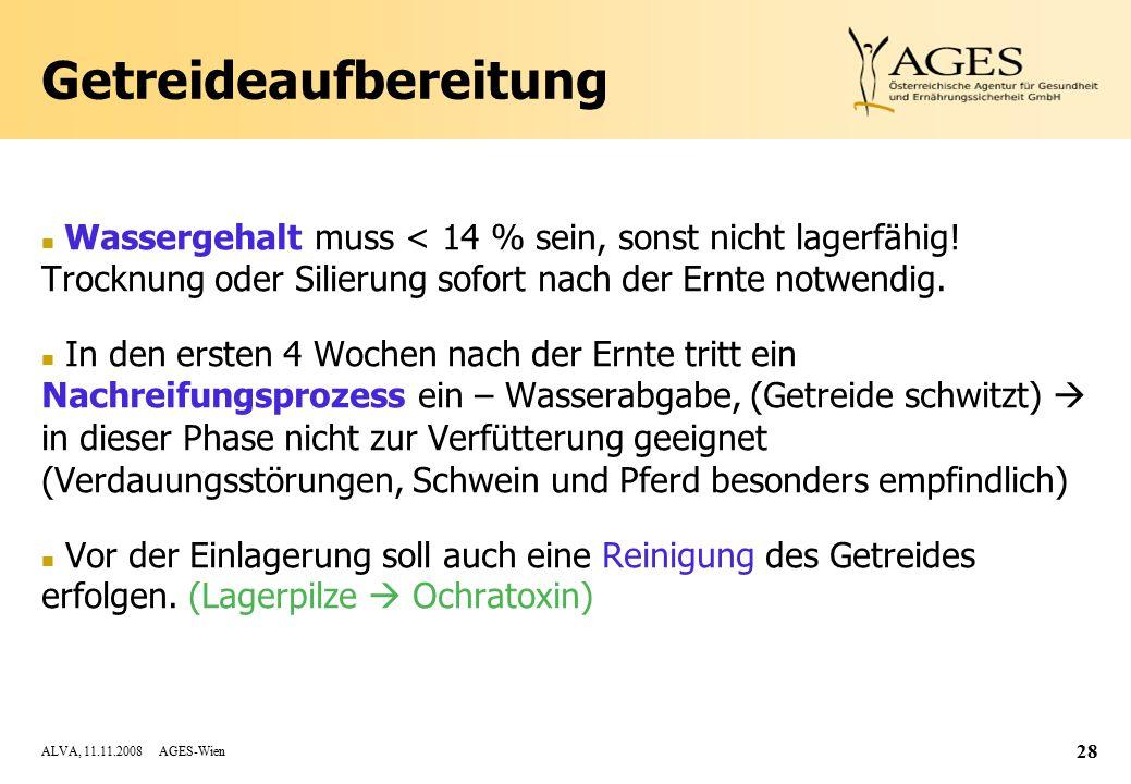 ALVA, 11.11.2008 AGES-Wien 28 Getreideaufbereitung n Wassergehalt muss < 14 % sein, sonst nicht lagerfähig.