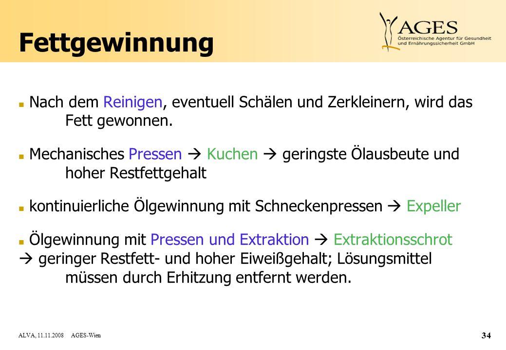 ALVA, 11.11.2008 AGES-Wien 34 Fettgewinnung n Nach dem Reinigen, eventuell Schälen und Zerkleinern, wird das Fett gewonnen.