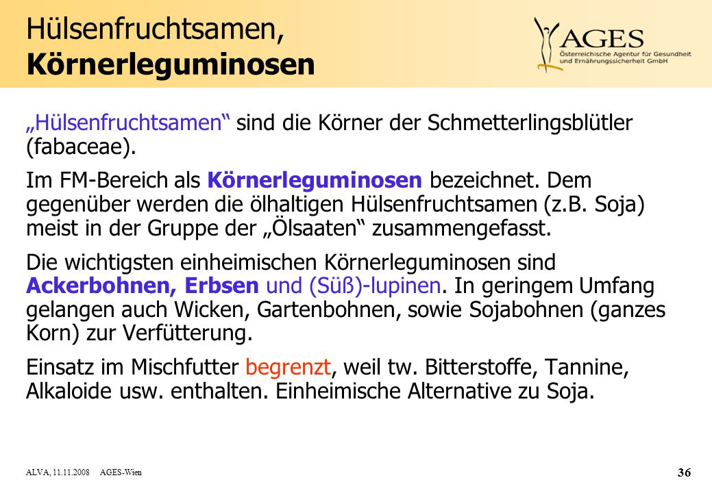 "ALVA, 11.11.2008 AGES-Wien 36 Hülsenfruchtsamen, Körnerleguminosen ""Hülsenfruchtsamen sind die Körner der Schmetterlingsblütler (fabaceae)."