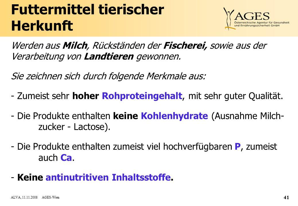 ALVA, 11.11.2008 AGES-Wien 41 Futtermittel tierischer Herkunft Werden aus Milch, Rückständen der Fischerei, sowie aus der Verarbeitung von Landtieren gewonnen.
