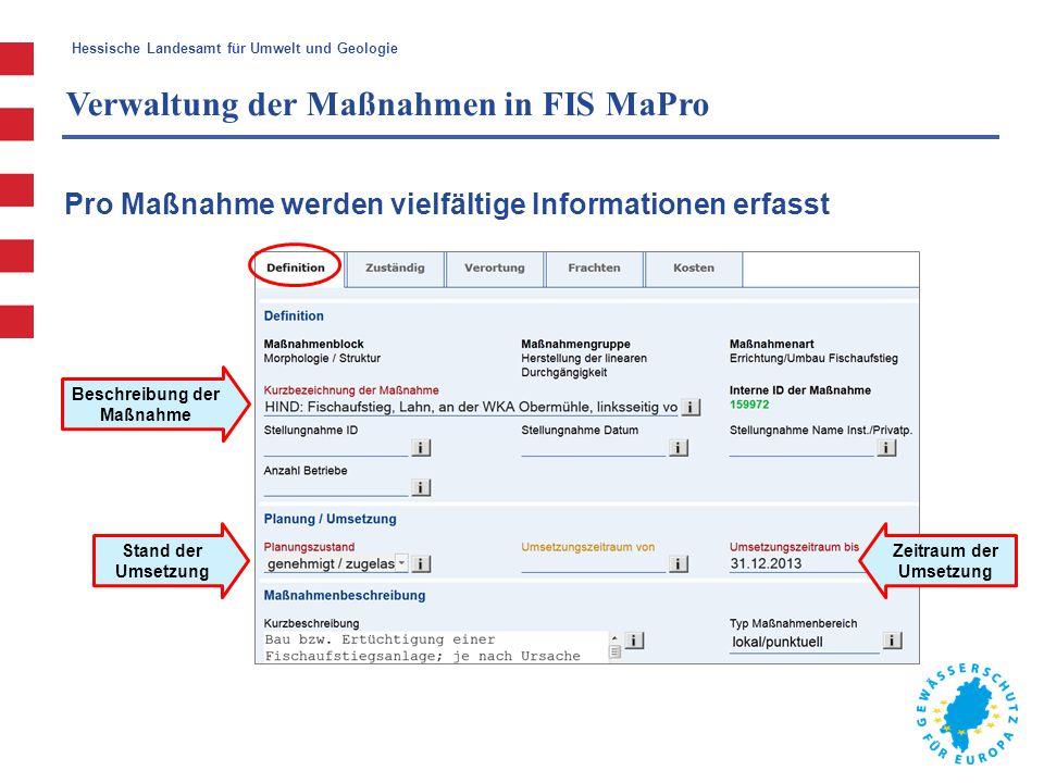 Hessische Landesamt für Umwelt und Geologie Verwaltung der Maßnahmen in FIS MaPro Pro Maßnahme werden vielfältige Informationen erfasst Beschreibung d
