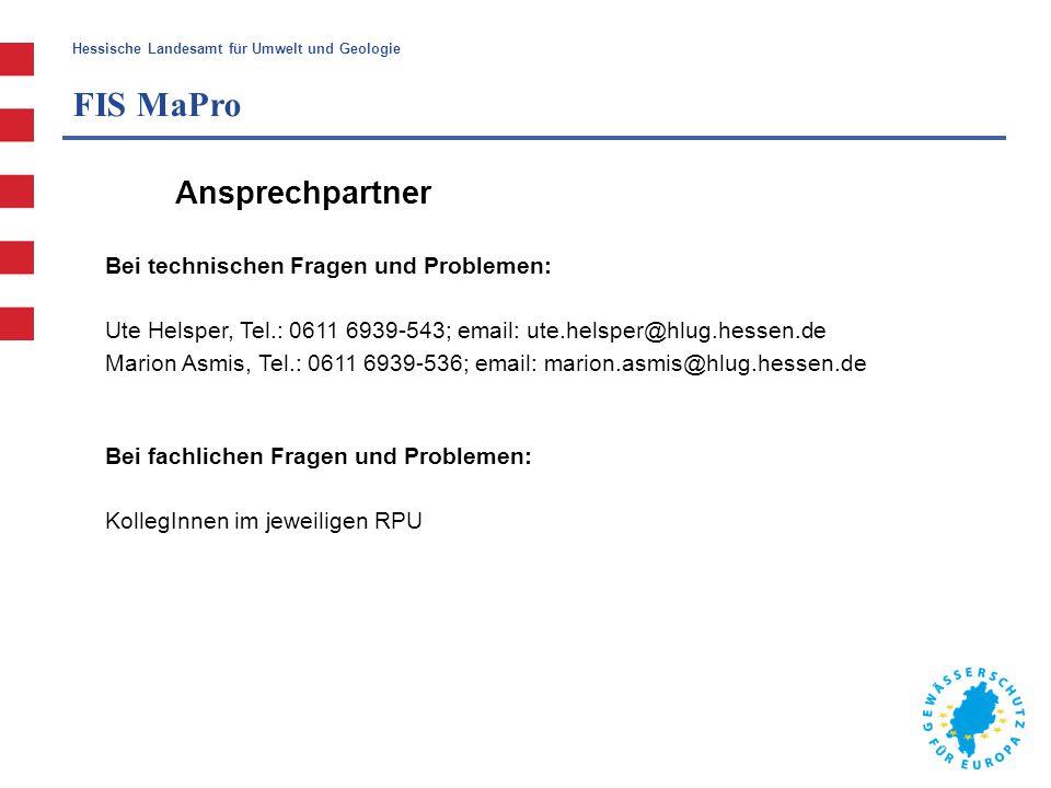 Hessische Landesamt für Umwelt und Geologie FIS MaPro Ansprechpartner Bei technischen Fragen und Problemen: Ute Helsper, Tel.: 0611 6939-543; email: u
