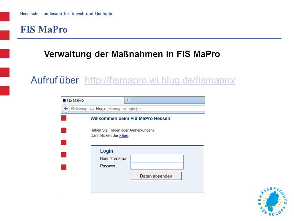 Hessische Landesamt für Umwelt und Geologie FIS MaPro Aufruf über http://fismapro.wi.hlug.de/fismapro/http://fismapro.wi.hlug.de/fismapro/ Verwaltung