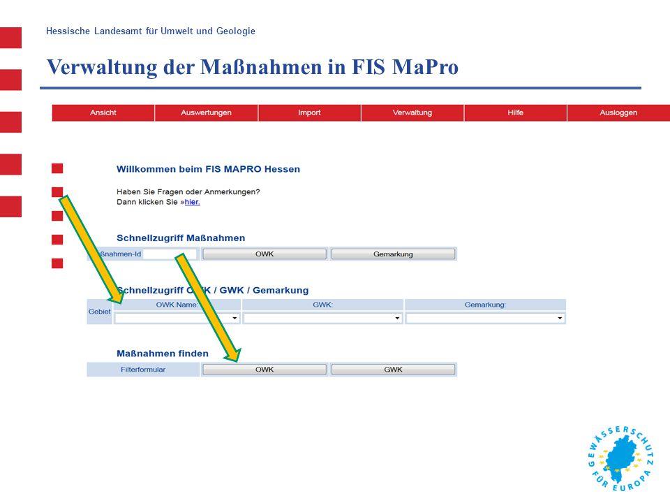 Hessische Landesamt für Umwelt und Geologie Verwaltung der Maßnahmen in FIS MaPro Pro Maßnahme werden vielfältige Informationen erfasst Beschreibung der Maßnahme Stand der Umsetzung Zeitraum der Umsetzung
