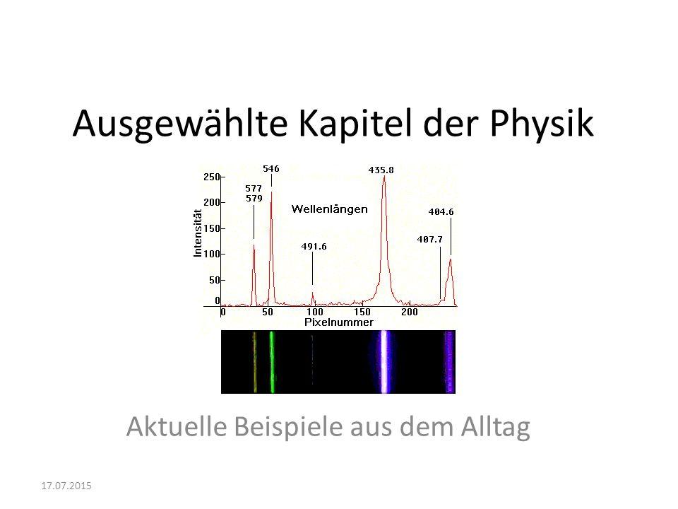 Ausgewählte Kapitel der Physik Aktuelle Beispiele aus dem Alltag 17.07.2015