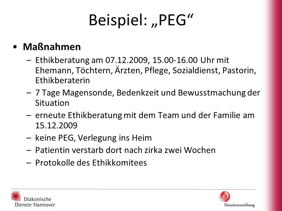 """Beispiel: """"PEG"""" Maßnahmen –Ethikberatung am 07.12.2009, 15.00-16.00 Uhr mit Ehemann, Töchtern, Ärzten, Pflege, Sozialdienst, Pastorin, Ethikberaterin"""