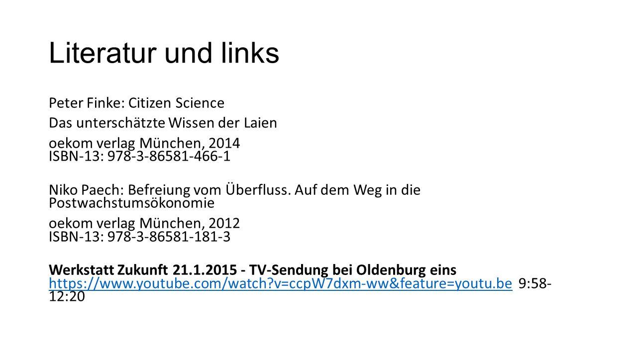 Literatur und links Peter Finke: Citizen Science Das unterschätzte Wissen der Laien oekom verlag München, 2014 ISBN-13: 978-3-86581-466-1 Niko Paech: