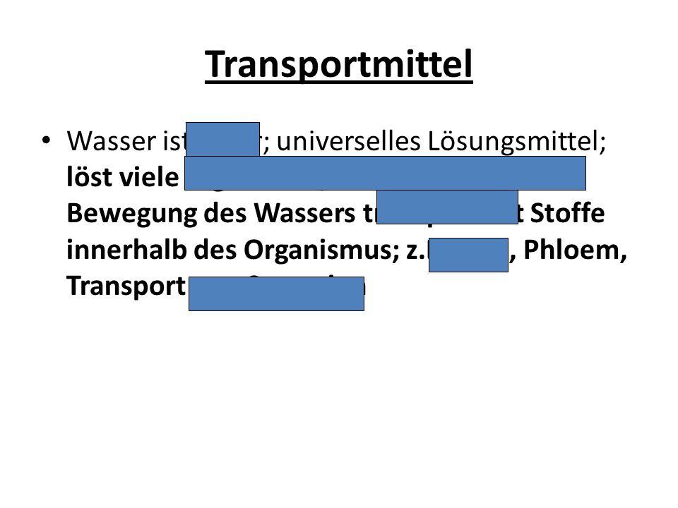 Transportmittel Wasser ist polar; universelles Lösungsmittel; löst viele organische/anorganische Stoffe; Bewegung des Wassers transportiert Stoffe inn