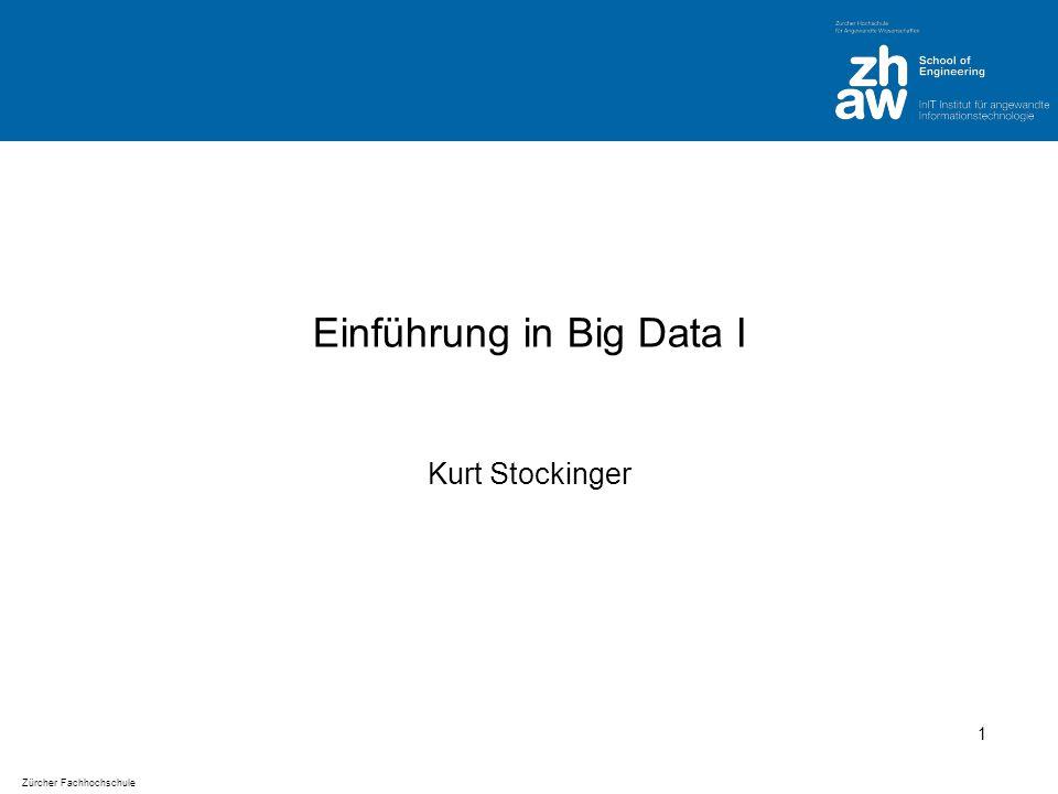 Zürcher Fachhochschule Einführung in Big Data I Kurt Stockinger 1