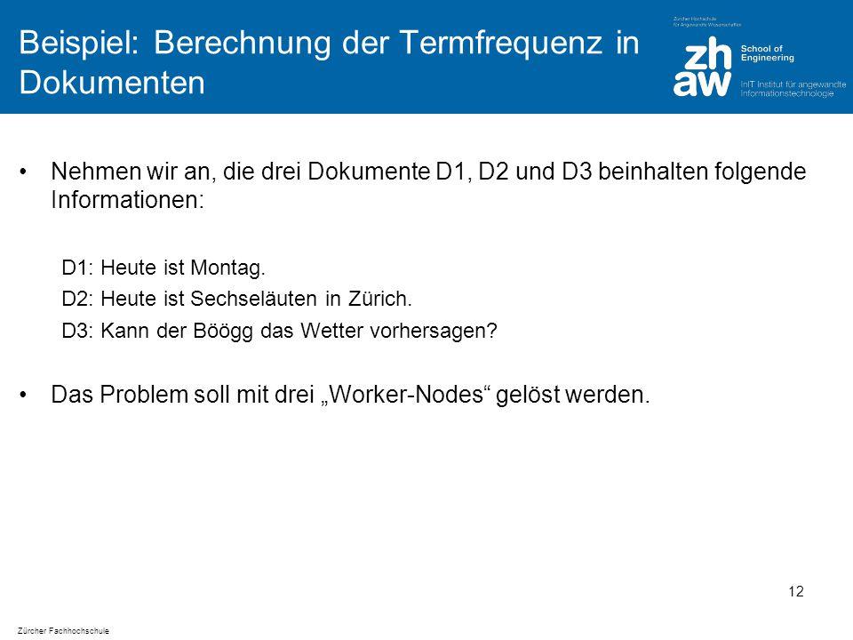 Zürcher Fachhochschule Beispiel: Berechnung der Termfrequenz in Dokumenten Nehmen wir an, die drei Dokumente D1, D2 und D3 beinhalten folgende Informationen: D1: Heute ist Montag.