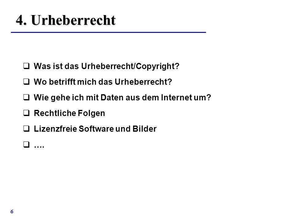 6 4. Urheberrecht  Was ist das Urheberrecht/Copyright?  Wo betrifft mich das Urheberrecht?  Wie gehe ich mit Daten aus dem Internet um?  Rechtlich