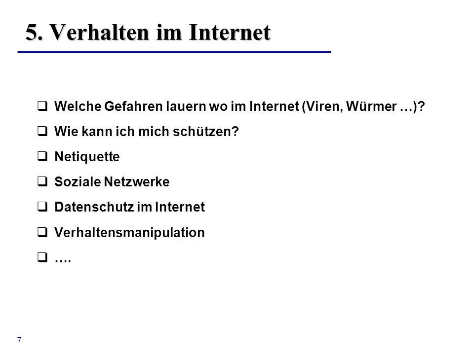 7 5. Verhalten im Internet  Welche Gefahren lauern wo im Internet (Viren, Würmer …)?  Wie kann ich mich schützen?  Netiquette  Soziale Netzwerke 