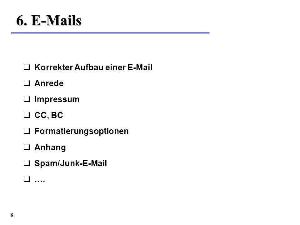 8 6. E-Mails  Korrekter Aufbau einer E-Mail  Anrede  Impressum  CC, BC  Formatierungsoptionen  Anhang  Spam/Junk-E-Mail  ….
